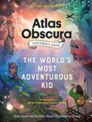 The Atlas Obscura Explorer's Guide for the World's Most Adventurous Kid (HB)