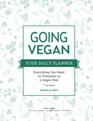 Going Vegan: Your Daily Planner - Everything You Need to Transition to a Vegan Diet