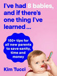 I've Had 8 Babies and If There's One Thing I've Learned: 100 Tips for All Parents to Save Sanity, Time and Money