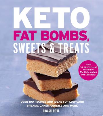 Keto Fat Bombs, Sweets & Treats - Over 100 Recipes and Ideas for Low-Carb Breads, Cakes, Cookies and More