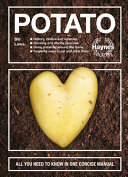 The Potato - The History - the Varieties - Growing and Storing - Around the Home - Ways to Eat and Drink - Health Benefits - All You Need to Know in One Concise Manual