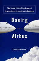Boeing Versus Airbus: The Inside Story of the Greatest International Competition in Business