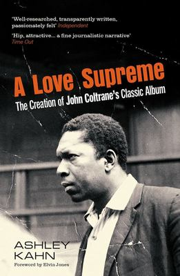 Love Supreme: the Creation of John Coltrane ...