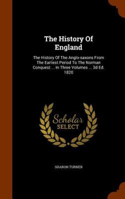 The History of England - The History of the Anglo-Saxons from the Earliest Period to the Norman Conquest ... in Three Volumes ... 3D Ed. 1820