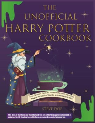 The Unofficial HarryPotter CookbookExclusive Recipes from the Wizarding World of Harry Potter Magical Collection of Culinary Wonders Mouthwatering, Flavorful Dishes