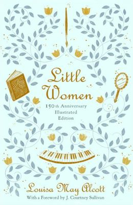 Little Women (Illustrated) 150th Anniversary Edition