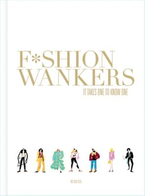 Fashion Wankers - It Takes One to Know One