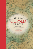 Atlas of Cursed Places - A Travel Guide to Dangerous and Frightful Destinations