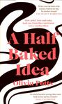 A Half Baked Idea - A How Love, Grief and Cake Took Me from the Courtroom to the Cordon Bleu