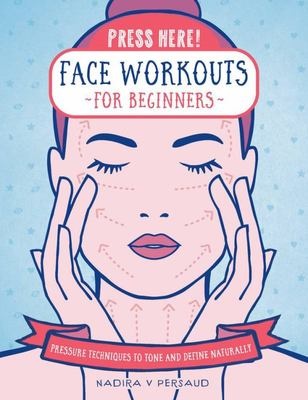 Press Here! Face Workouts for Beginners - Pressure Techniques to Tone and Define Naturally
