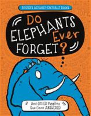 Do Elephants Ever Forget?: And Other Puzzling Questions Answered (Buster's Actually-Factually Books)