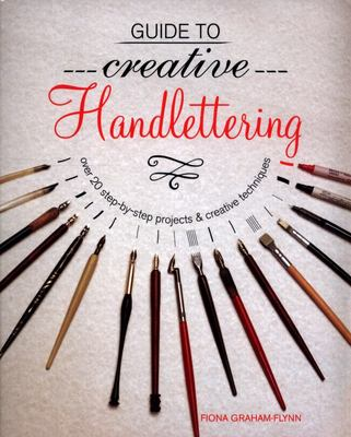 Guide to Creative Hand Lettering Over 20 step-by-step projects & creative techniques