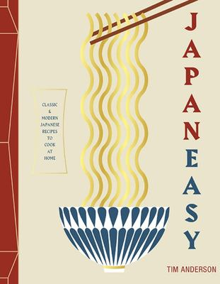 Japan Easy : Classic and Modern Japanese Recipes to Cook at Home
