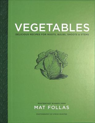 Vegetables - Delicious Recipes for Roots, Bulbs, Shoots and Stems
