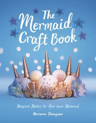 Mermaid Craft Book - Magical Makes for Your Inner Mermaid