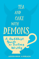 Tea and Cake with Demons - A Buddhist Guide to Feeling Worthy