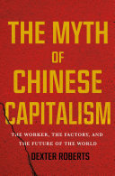 The Myth of Chinese Capitalism - The Worker, the Factory, and the Future of the World