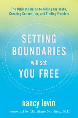 Setting Boundaries Will Set You Free - The Ultimate Guide to Telling the Truth, Creating Connection, and Finding Freedom