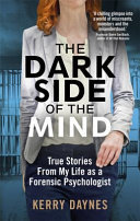 The Dark Side of the Mind - True Stories from My Life As a Forensic Psychologist