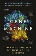 Gene Machine - The Race to Decipher the Secrets of the Ribosome