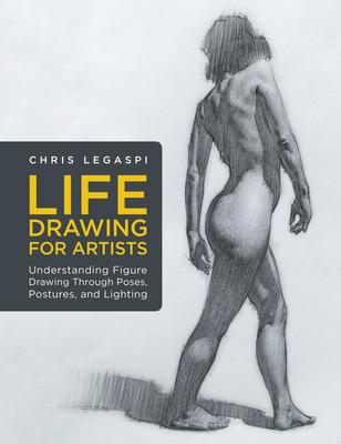 Life Drawing for Artists - Understanding Figure Drawing Through Poses, Postures, and Lighting