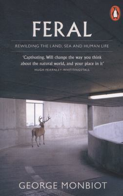 Feral - Rewilding the Land, Sea and Human Life