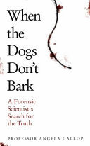 When the Dogs Don't Bark a Forensic Scientist's Search for the Truth