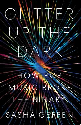 Glitter up the Dark - How Pop Music Broke the Binary