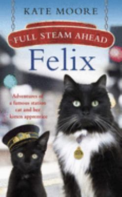 Full Steam Ahead, Felix - Adventures of a Famous Station Cat and Her Kitten Apprentice