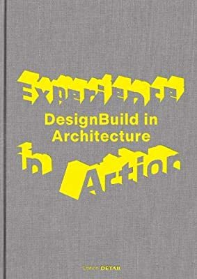 Experience in Action: DesignBuild in Architecture