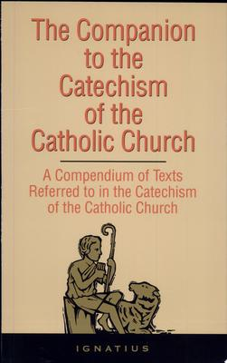 Companion to the Catechism of the Catholic Church : A Compendium of Texts Referred to in the Catechism of the Catholic Church