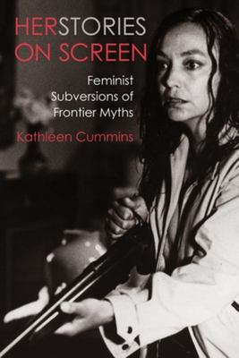 Herstories on Screen - Feminist Subversions of Frontier Myths
