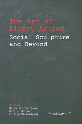 The Art of Direct Action - Social Sculpture and Beyond