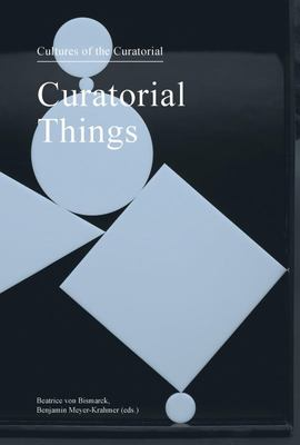 Curatorial Things - Cultures of the Curatorial 4