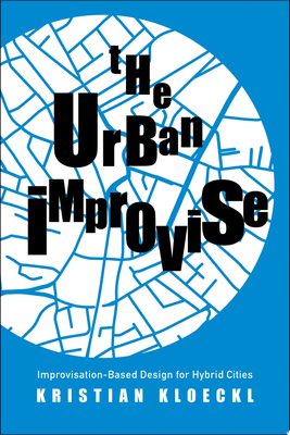 The Urban Improvise - Improvisation-Based Design for Hybrid Cities