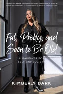 Fat, Pretty, and Soon to Be Old - A Makeover for Self and Society