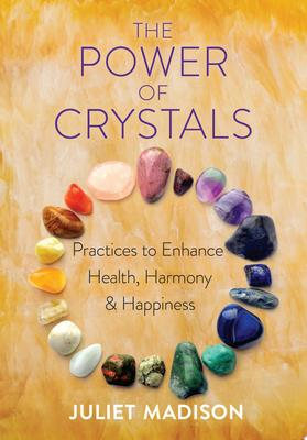 The Power of Crystals - Enhance Your Mind, Body, Spirit Connection