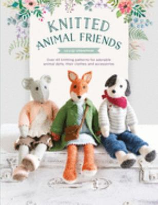 Knitted Animal Friends - Knit 12 Well-Dressed Animals, Their Clothes and Accessories