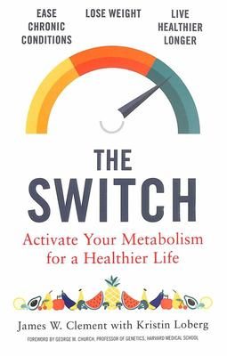 The Switch: Activating Your Genes for a Leaner, Longer, Healthier Life
