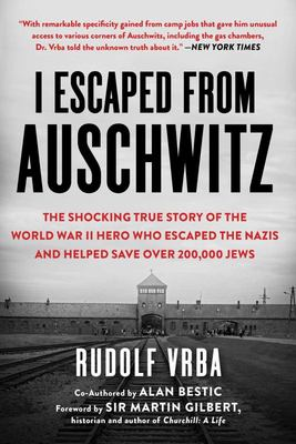 I Escaped from Auschwitz - The Story of a Man Whose Actions Led to the Largest Single Rescue of Jews in World War II