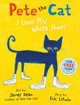 I Love My White Shoes (Pete the Cat #1)