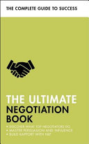 The Ultimate Negotiation Book - Discover What Top Negotiators Do; Master Persuasion and Influence; Build Rapport with NLP
