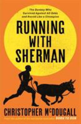 Running With Sherman - The Donkey who Survived Against all Odds and Raced Like a Champion