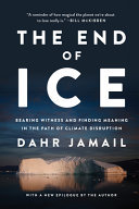 The End of Ice - Bearing Witness and Finding Meaning in the Path of Climate Disruption