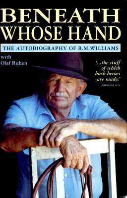 Beneath Whose Hand: the Autobiography of R.M. Williams