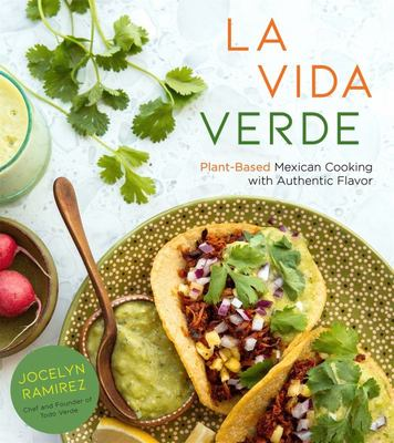 La Vida Verde - Plant-Based Mexican Cooking with Authentic Flavor