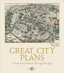 Great City Plans - Visions and Evolutions Through the Ages