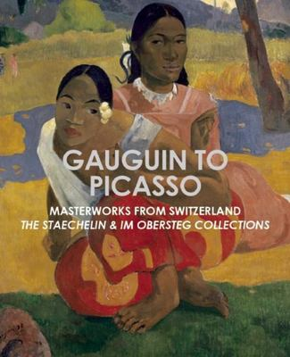 Gauguin to Picasso, Masterworks from Switzerland: The Staechelin & Im Obersteg Collections