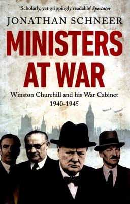 Ministers at War: Winston Churchill and His War Cabinet, 1940-1945