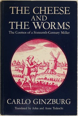 The Cheese and the Worms - The Cosmos of a Sixteenth-Century Miller